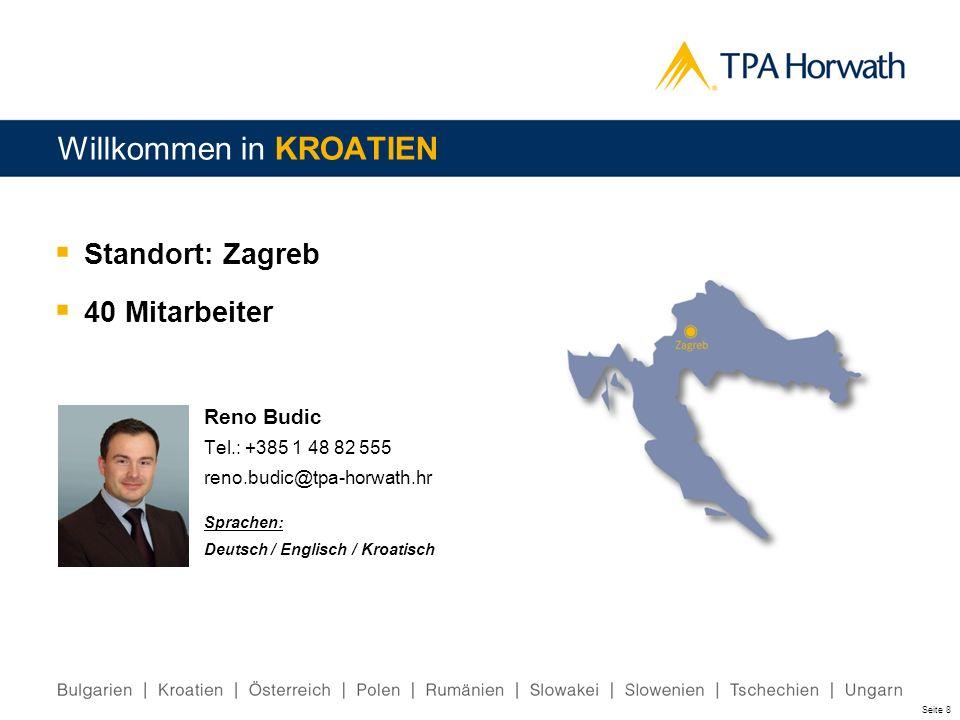 Seite 8 Standort: Zagreb 40 Mitarbeiter Willkommen in KROATIEN Reno Budic Tel.: +385 1 48 82 555 reno.budic@tpa-horwath.hr Sprachen: Deutsch / Englisc