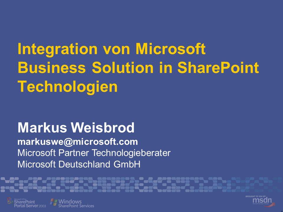 Integration von Microsoft Business Solution in SharePoint Technologien Markus Weisbrod markuswe@microsoft.com Microsoft Partner Technologieberater Mic