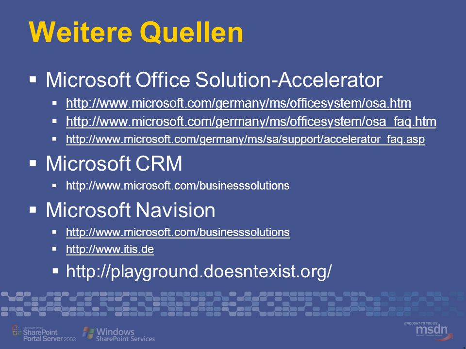 Weitere Quellen Microsoft Office Solution-Accelerator http://www.microsoft.com/germany/ms/officesystem/osa.htm http://www.microsoft.com/germany/ms/off