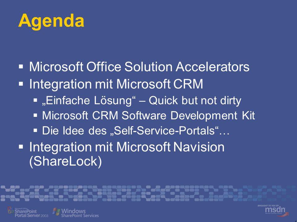 Agenda Microsoft Office Solution Accelerators Integration mit Microsoft CRM Einfache Lösung – Quick but not dirty Microsoft CRM Software Development K