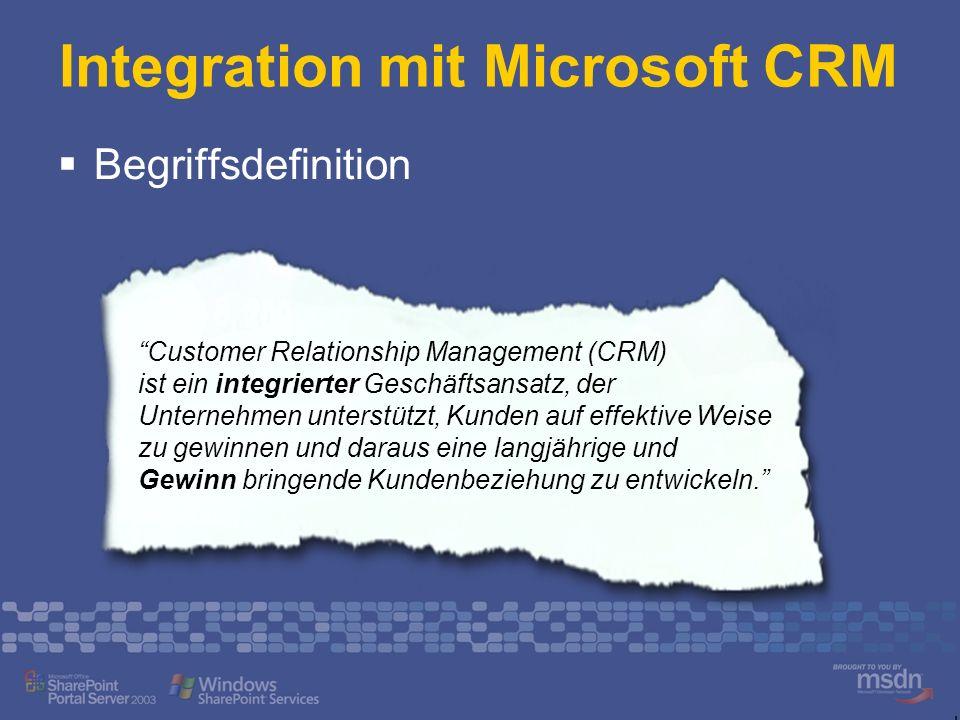 Integration mit Microsoft CRM Begriffsdefinition Customer Relationship Management (CRM) ist ein integrierter Geschäftsansatz, der Unternehmen unterstü