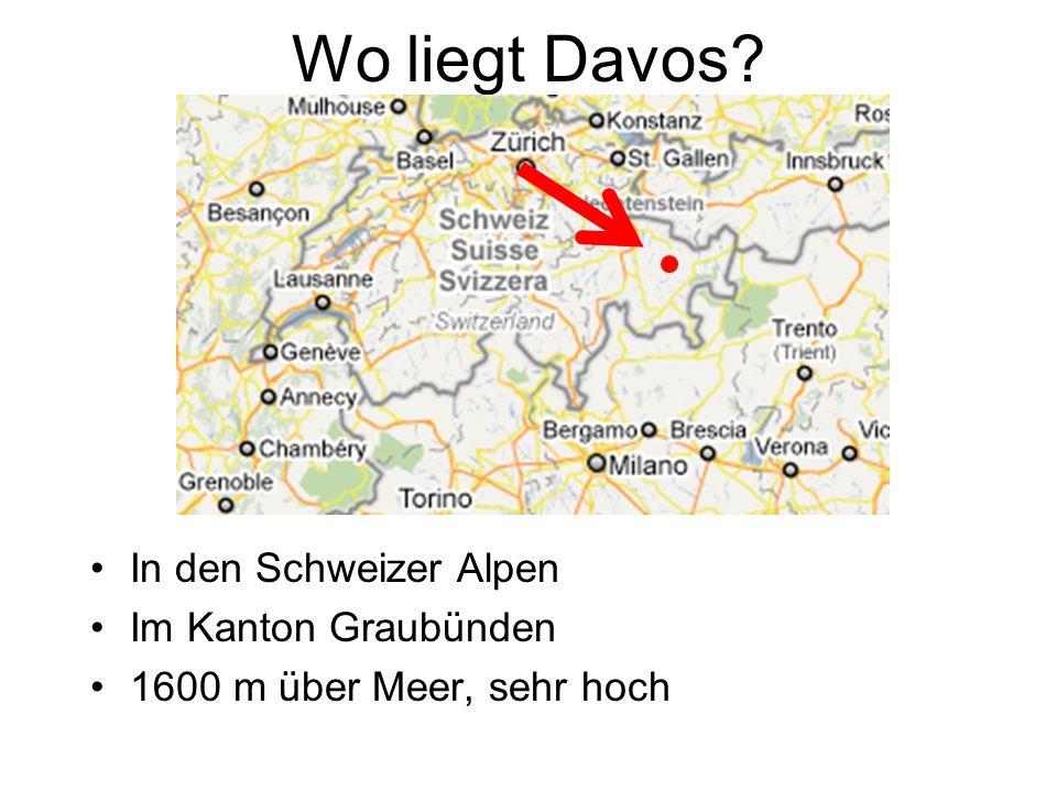 Wo liegt Davos? In den Schweizer Alpen Im Kanton Graubünden 1600 m über Meer, sehr hoch