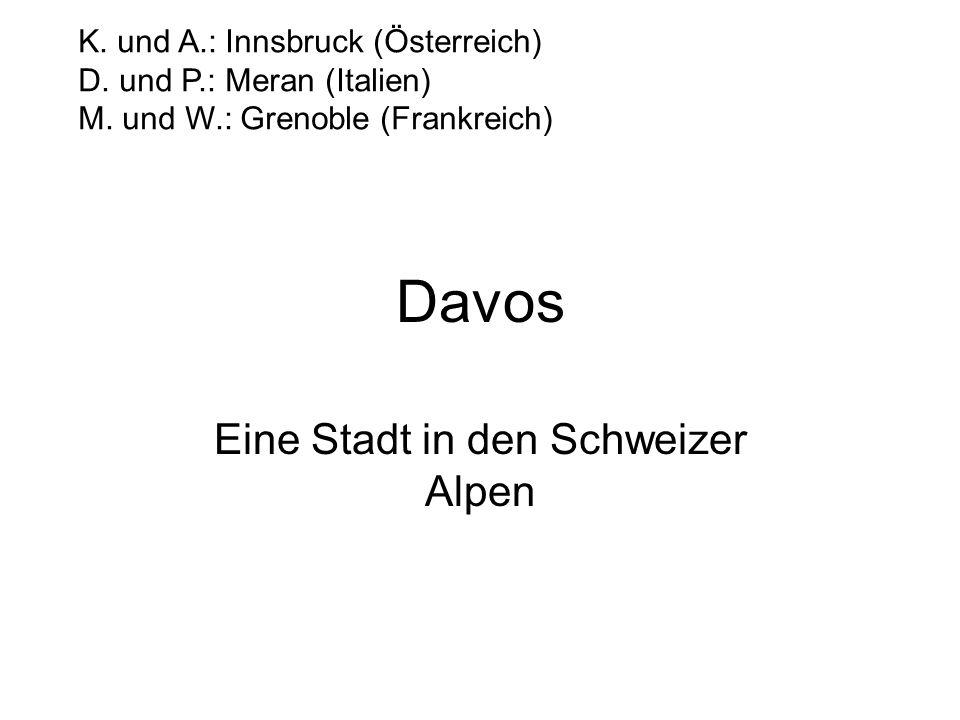 Davos Eine Stadt in den Schweizer Alpen K. und A.: Innsbruck (Österreich) D. und P.: Meran (Italien) M. und W.: Grenoble (Frankreich)