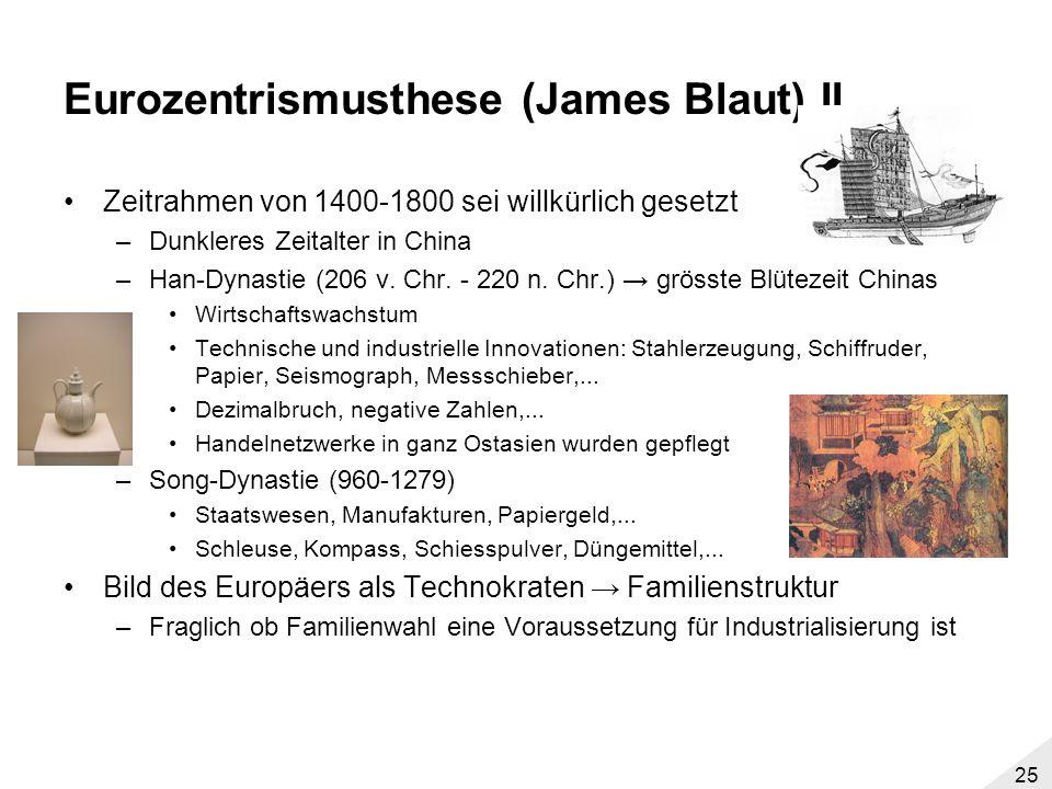 24 Eurozentrismusthese (James Blaut) I Kritik am Modell: Ausgangspunkt der Studie von Jones ist Europa –verwendete fast nur europäische Quellen Sichtw