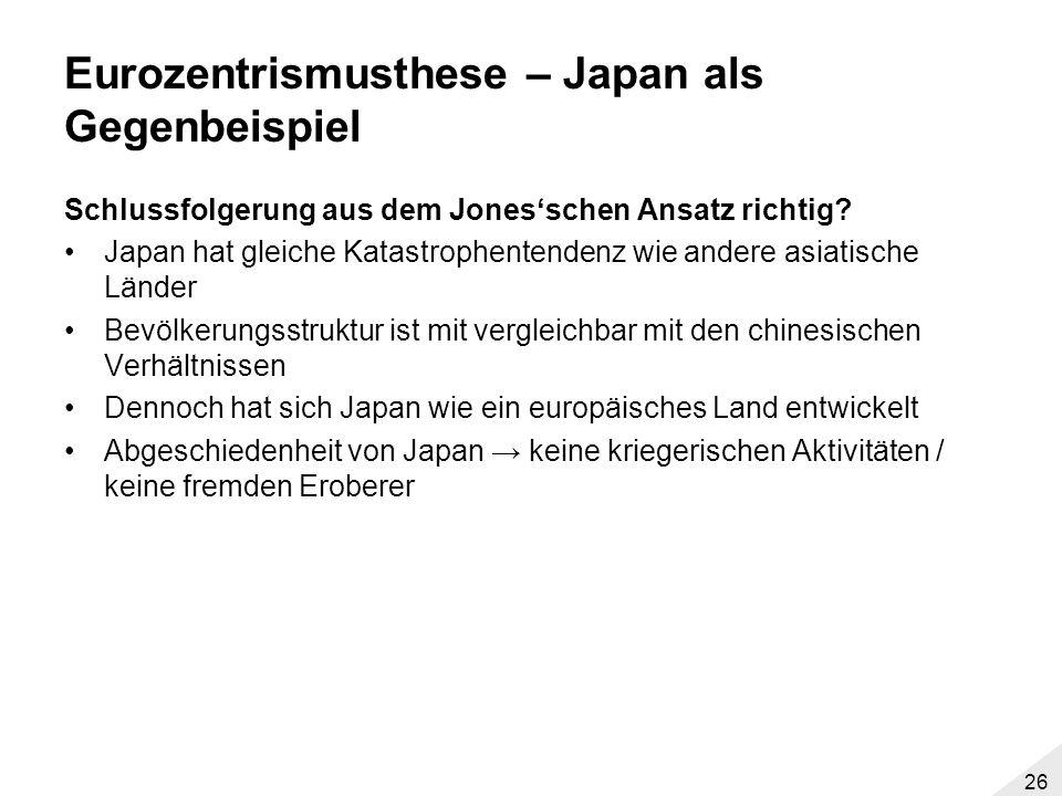 25 Eurozentrismusthese (James Blaut) II Zeitrahmen von 1400-1800 sei willkürlich gesetzt –Dunkleres Zeitalter in China –Han-Dynastie (206 v.