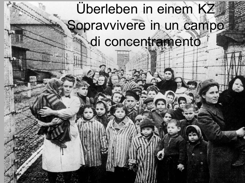 Überleben in einem KZ Sopravvivere in un campo di concentramento