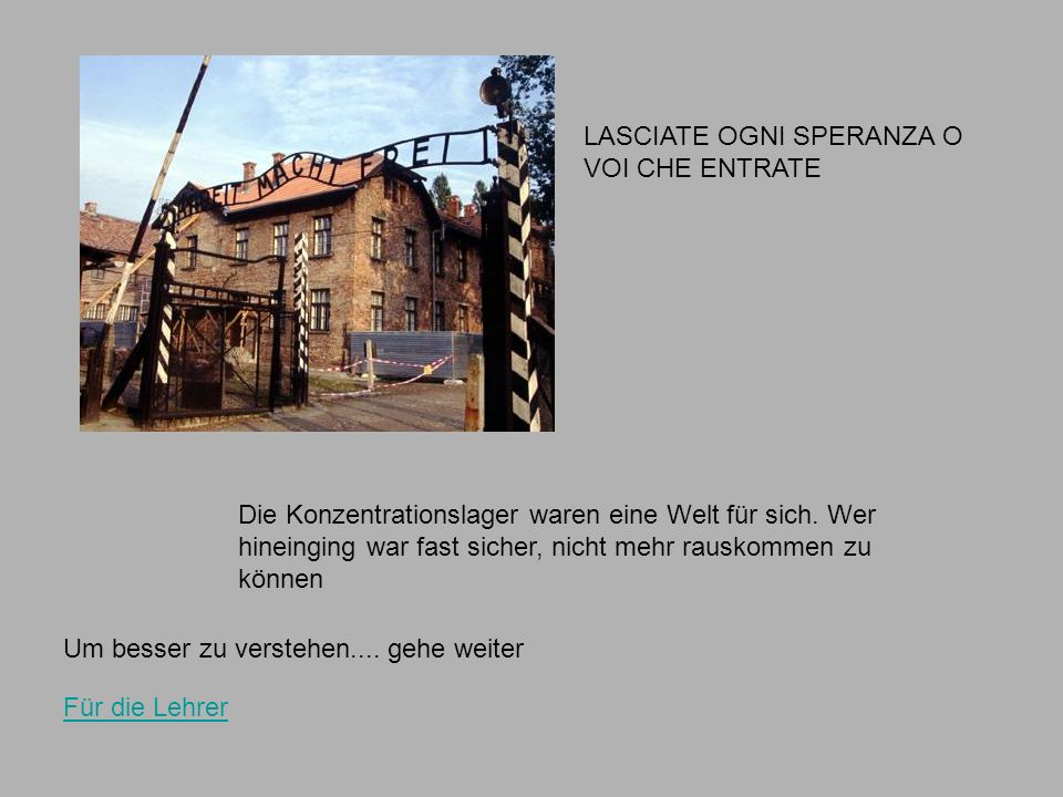 LASCIATE OGNI SPERANZA O VOI CHE ENTRATE Die Konzentrationslager waren eine Welt für sich.