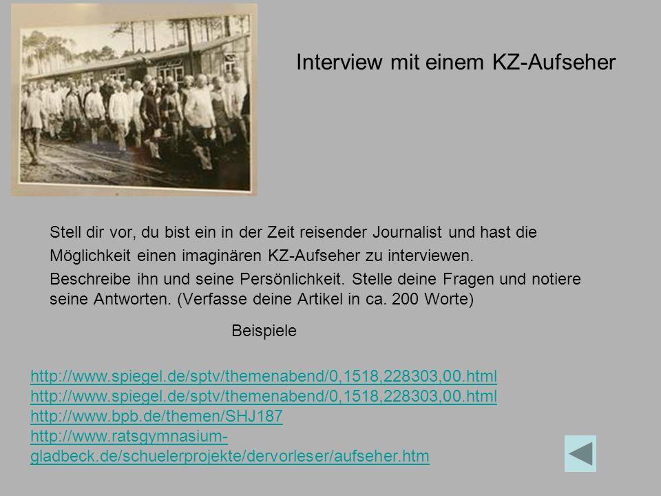 Interview mit einem KZ-Aufseher Stell dir vor, du bist ein in der Zeit reisender Journalist und hast die Möglichkeit einen imaginären KZ-Aufseher zu interviewen.