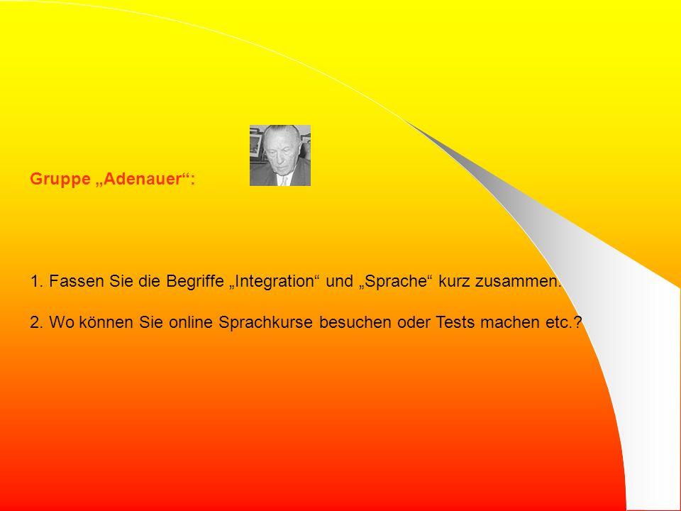 Gruppe Adenauer: 1.Fassen Sie die Begriffe Integration und Sprache kurz zusammen.