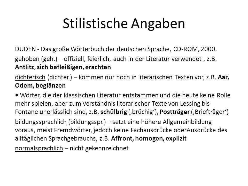 Stilistische Angaben DUDEN - Das große Wörterbuch der deutschen Sprache, CD-ROM, 2000. gehoben (geh.) – offiziell, feierlich, auch in der Literatur ve