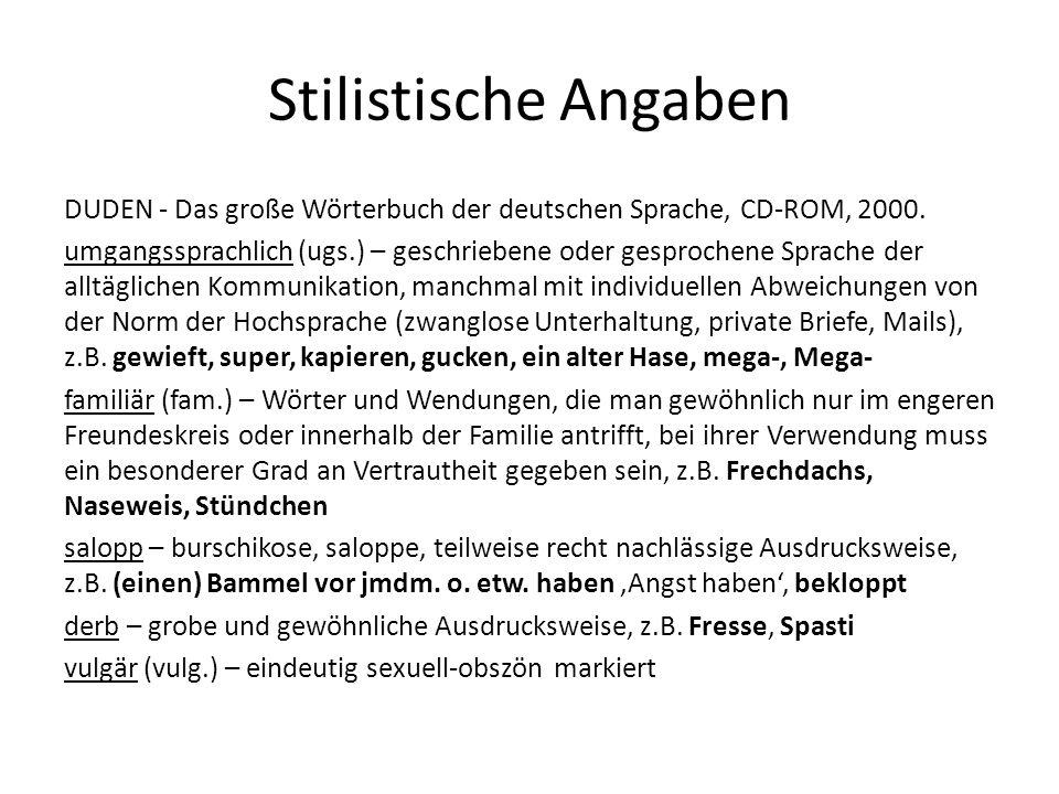 Stilistische Angaben DUDEN - Das große Wörterbuch der deutschen Sprache, CD-ROM, 2000. umgangssprachlich (ugs.) – geschriebene oder gesprochene Sprach