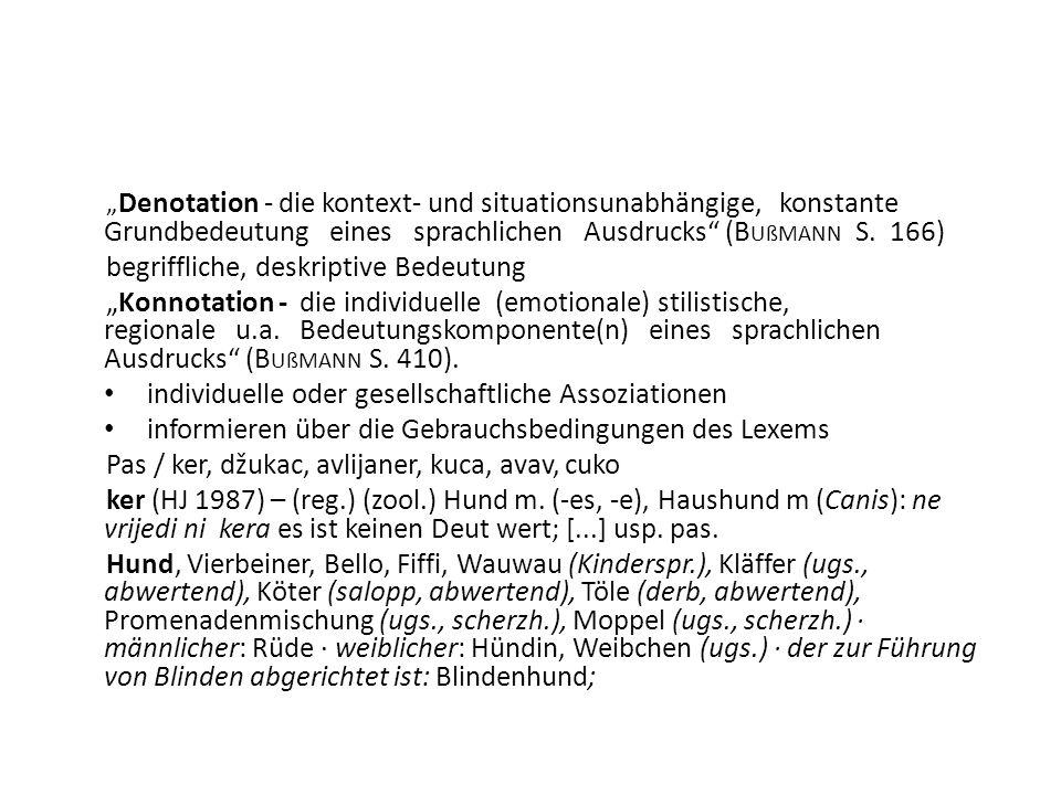 Denotation - die kontext- und situationsunabhängige, konstante Grundbedeutung eines sprachlichen Ausdrucks (B UßMANN S. 166) begriffliche, deskriptive