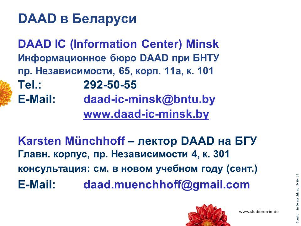 Studium in Deutschland Seite 12 DAAD в Беларуси DAAD IC (Information Center) Minsk Информационноe бюро DAAD при БНТУ пр. Независимости, 65, корп. 11а,
