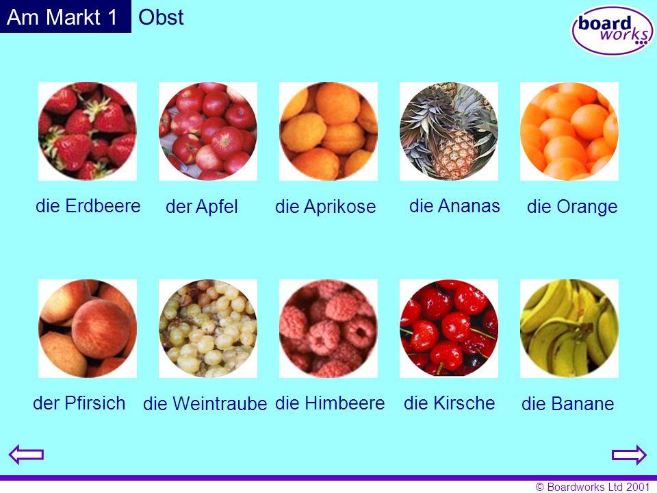 © Boardworks Ltd 2001 Obst die Erdbeere der Apfeldie Aprikose die Ananas die Orange der Pfirsich die Weintraube die Himbeeredie Kirsche die Banane Am