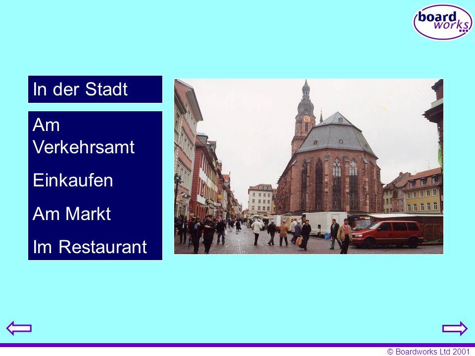© Boardworks Ltd 2001 In der Stadt Am Verkehrsamt Einkaufen Am Markt Im Restaurant
