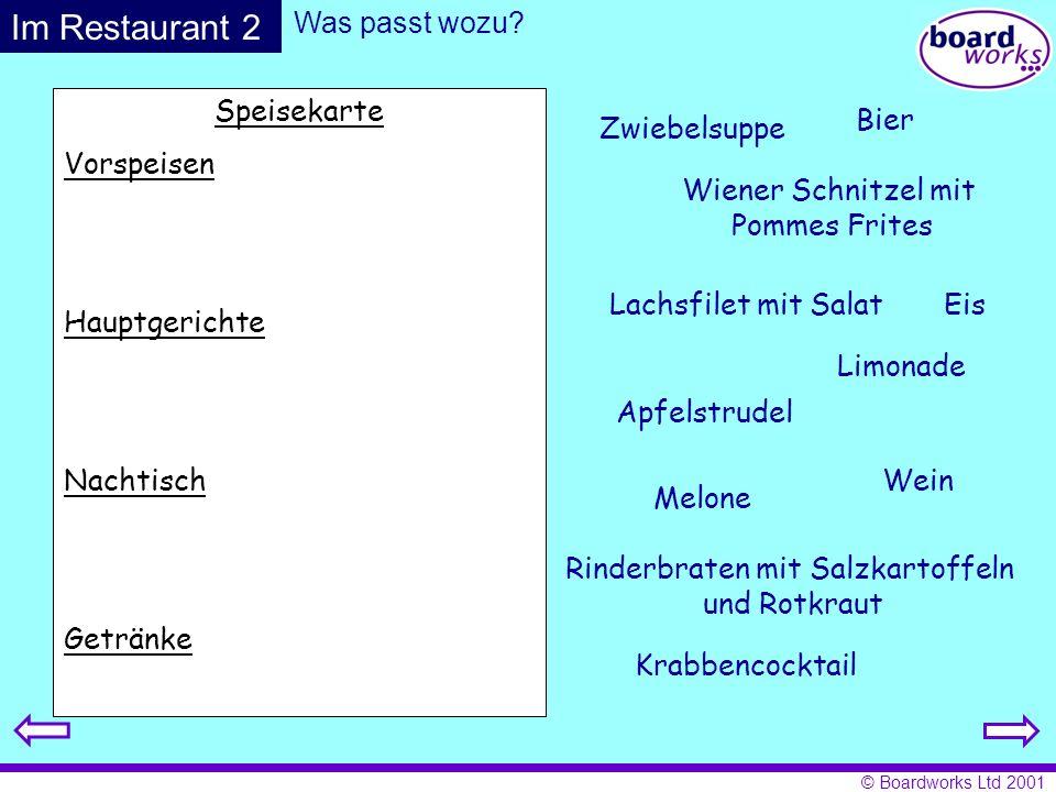 © Boardworks Ltd 2001 Speisekarte Vorspeisen Hauptgerichte Nachtisch Getränke Was passt wozu? Zwiebelsuppe Krabbencocktail Melone Rinderbraten mit Sal