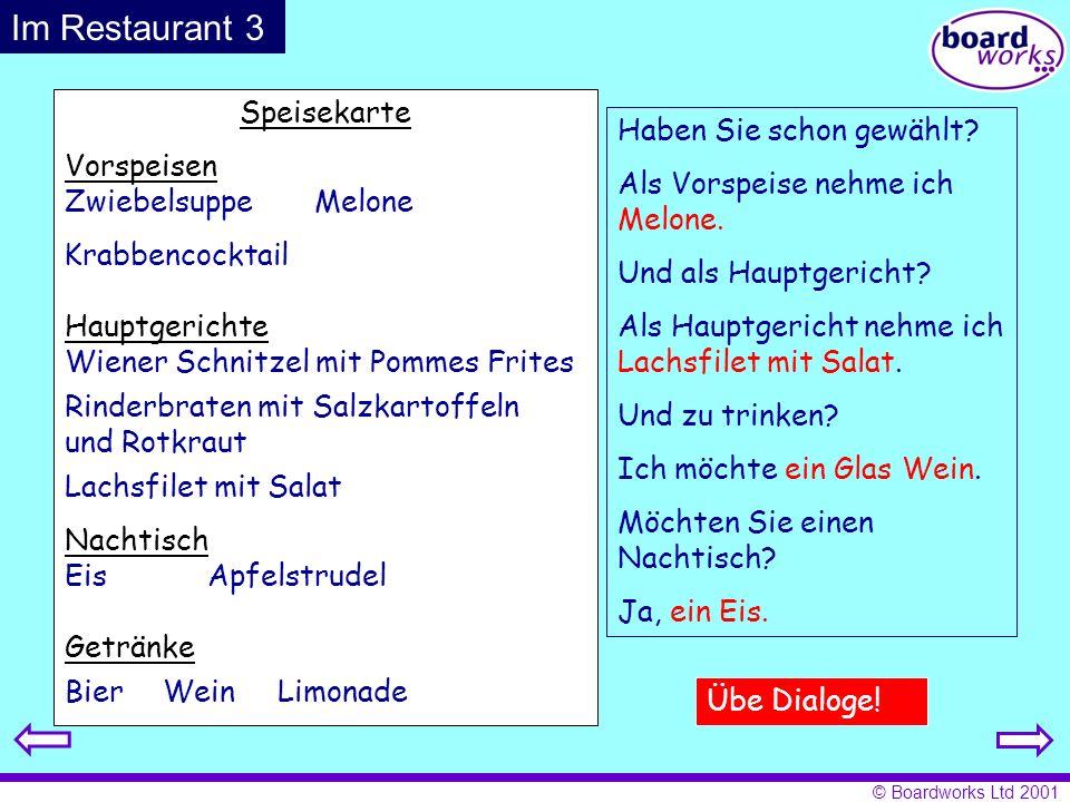 © Boardworks Ltd 2001 Speisekarte Vorspeisen Hauptgerichte Nachtisch Getränke Zwiebelsuppe Krabbencocktail Melone Rinderbraten mit Salzkartoffeln und