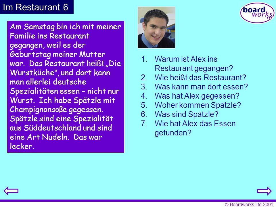 © Boardworks Ltd 2001 Am Samstag bin ich mit meiner Familie ins Restaurant gegangen, weil es der Geburtstag meiner Mutter war. Das Restaurant heißt Di