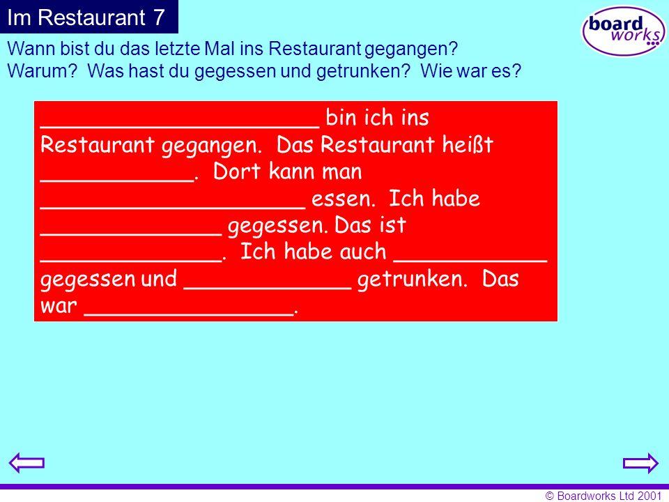 © Boardworks Ltd 2001 Wann bist du das letzte Mal ins Restaurant gegangen? Warum? Was hast du gegessen und getrunken? Wie war es? ____________________
