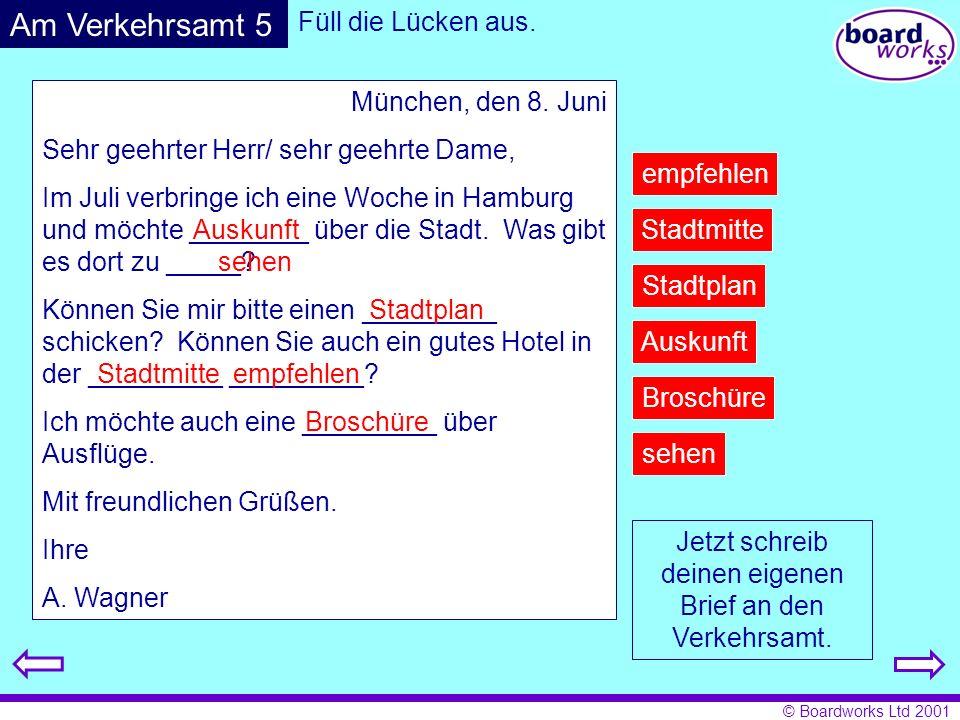 © Boardworks Ltd 2001 München, den 8. Juni Sehr geehrter Herr/ sehr geehrte Dame, Im Juli verbringe ich eine Woche in Hamburg und möchte ________ über