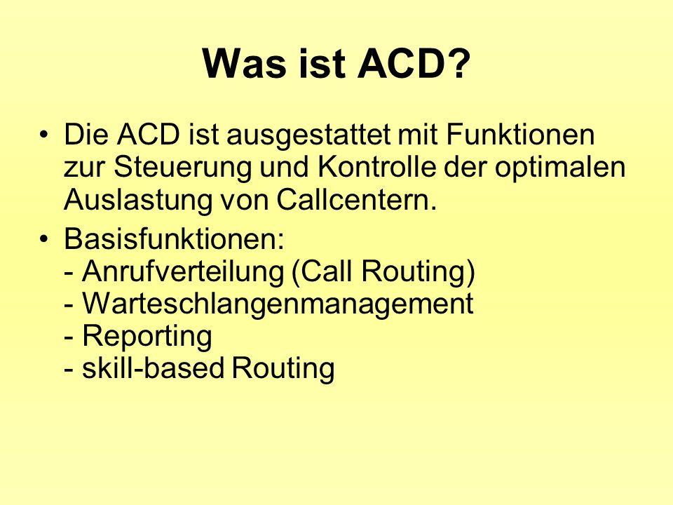 Was ist ACD? Die ACD ist ausgestattet mit Funktionen zur Steuerung und Kontrolle der optimalen Auslastung von Callcentern. Basisfunktionen: - Anrufver