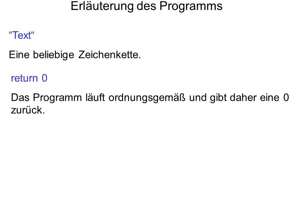 Erläuterung des Programms Text Eine beliebige Zeichenkette. return 0 Das Programm läuft ordnungsgemäß und gibt daher eine 0 zurück.