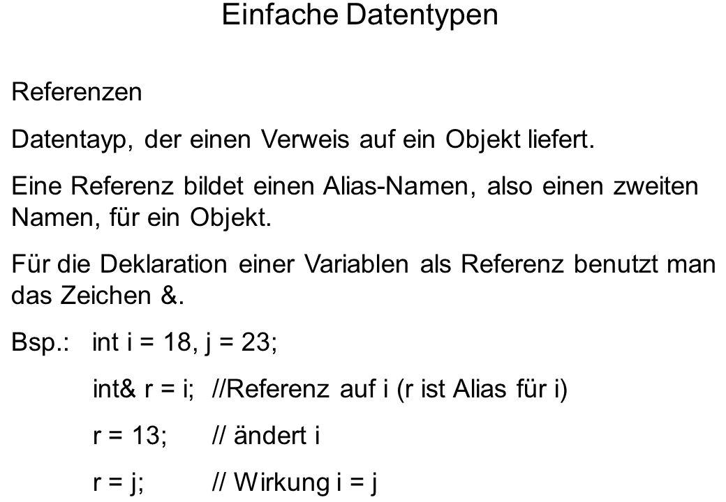 Einfache Datentypen Referenzen Datentayp, der einen Verweis auf ein Objekt liefert. Eine Referenz bildet einen Alias-Namen, also einen zweiten Namen,
