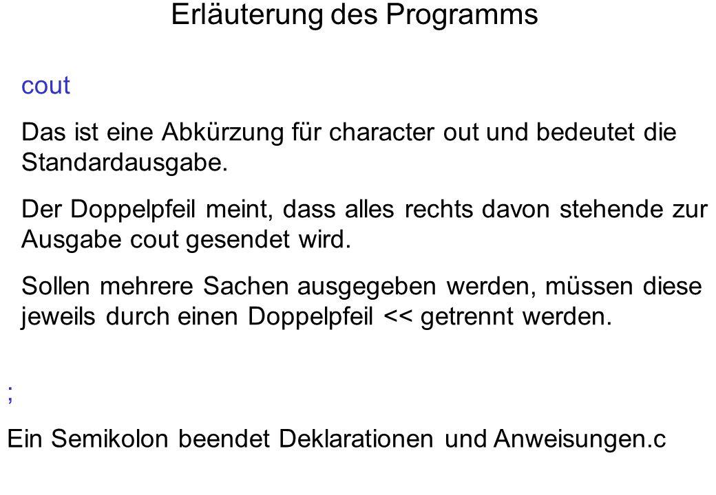 Erläuterung des Programms cout Das ist eine Abkürzung für character out und bedeutet die Standardausgabe. Der Doppelpfeil meint, dass alles rechts dav