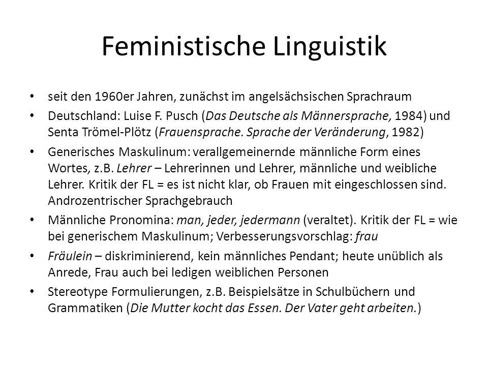Feministische Linguistik seit den 1960er Jahren, zunächst im angelsächsischen Sprachraum Deutschland: Luise F. Pusch (Das Deutsche als Männersprache,