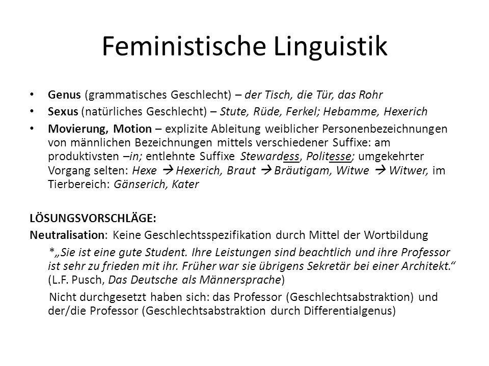 Feministische Linguistik Genus (grammatisches Geschlecht) – der Tisch, die Tür, das Rohr Sexus (natürliches Geschlecht) – Stute, Rüde, Ferkel; Hebamme