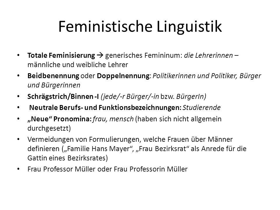 Feministische Linguistik Totale Feminisierung generisches Femininum: die Lehrerinnen – männliche und weibliche Lehrer Beidbenennung oder Doppelnennung