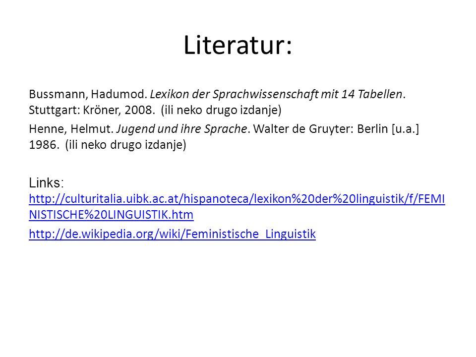 Literatur: Bussmann, Hadumod. Lexikon der Sprachwissenschaft mit 14 Tabellen. Stuttgart: Kröner, 2008. (ili neko drugo izdanje) Henne, Helmut. Jugend