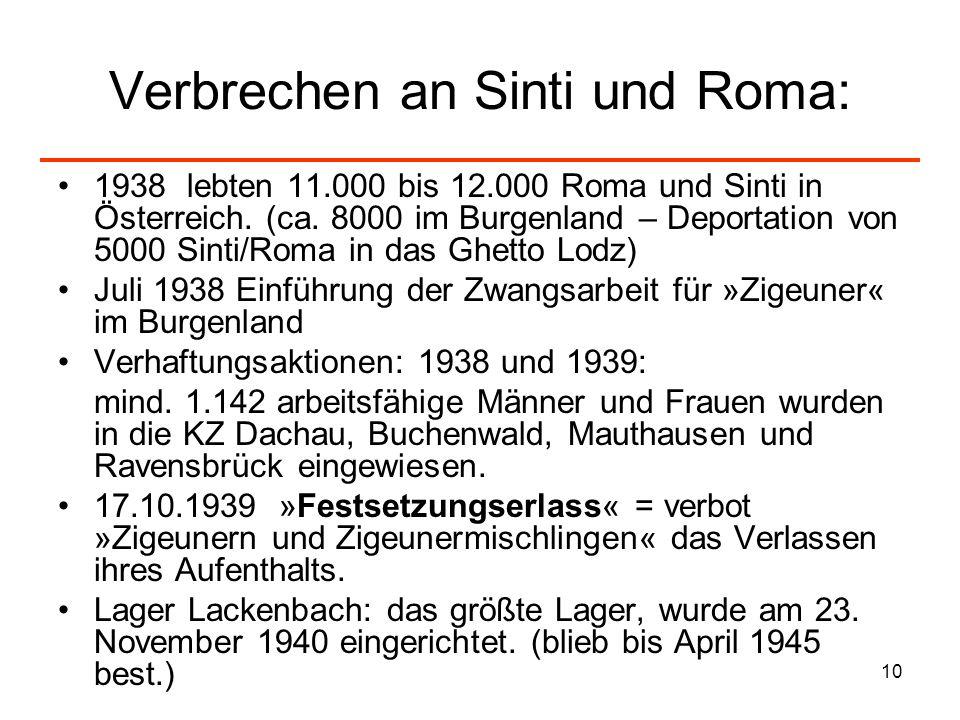 10 Verbrechen an Sinti und Roma: 1938 lebten 11.000 bis 12.000 Roma und Sinti in Österreich. (ca. 8000 im Burgenland – Deportation von 5000 Sinti/Roma