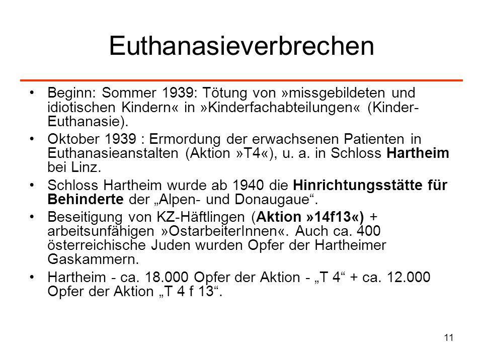 11 Euthanasieverbrechen Beginn: Sommer 1939: Tötung von »missgebildeten und idiotischen Kindern« in »Kinderfachabteilungen« (Kinder- Euthanasie). Okto