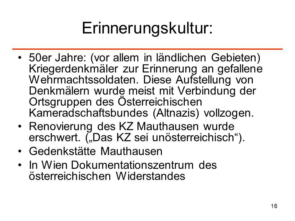16 Erinnerungskultur: 50er Jahre: (vor allem in ländlichen Gebieten) Kriegerdenkmäler zur Erinnerung an gefallene Wehrmachtssoldaten. Diese Aufstellun