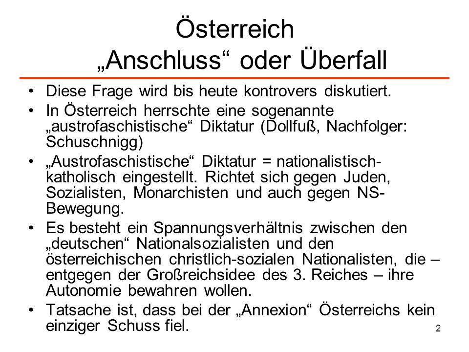 2 Österreich Anschluss oder Überfall Diese Frage wird bis heute kontrovers diskutiert. In Österreich herrschte eine sogenannte austrofaschistische Dik