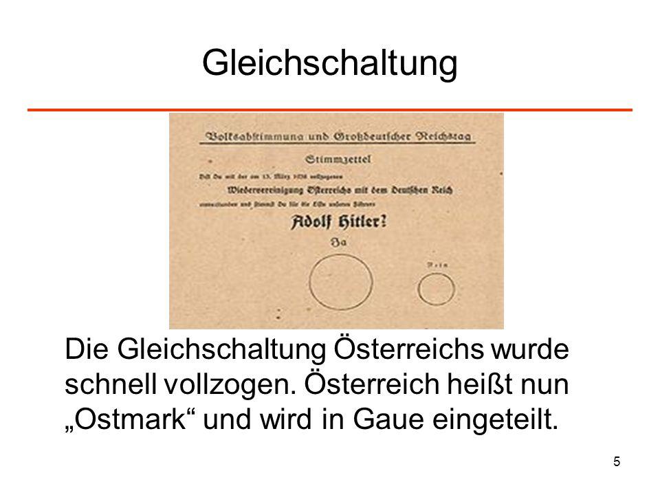 5 Gleichschaltung Die Gleichschaltung Österreichs wurde schnell vollzogen. Österreich heißt nun Ostmark und wird in Gaue eingeteilt.