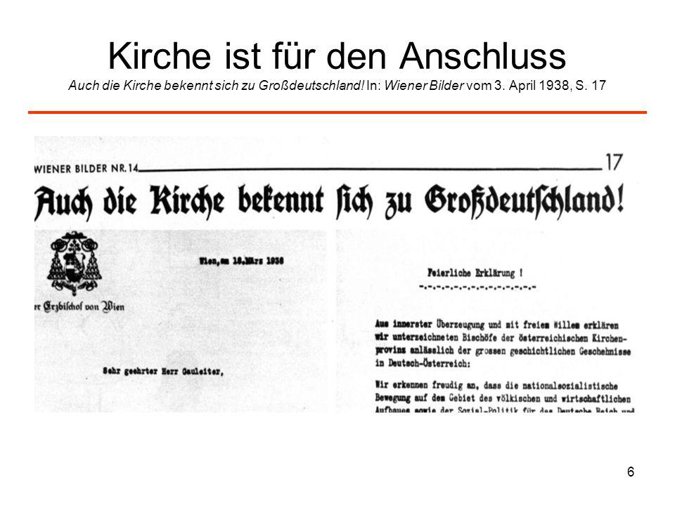 6 Kirche ist für den Anschluss Auch die Kirche bekennt sich zu Großdeutschland! In: Wiener Bilder vom 3. April 1938, S. 17