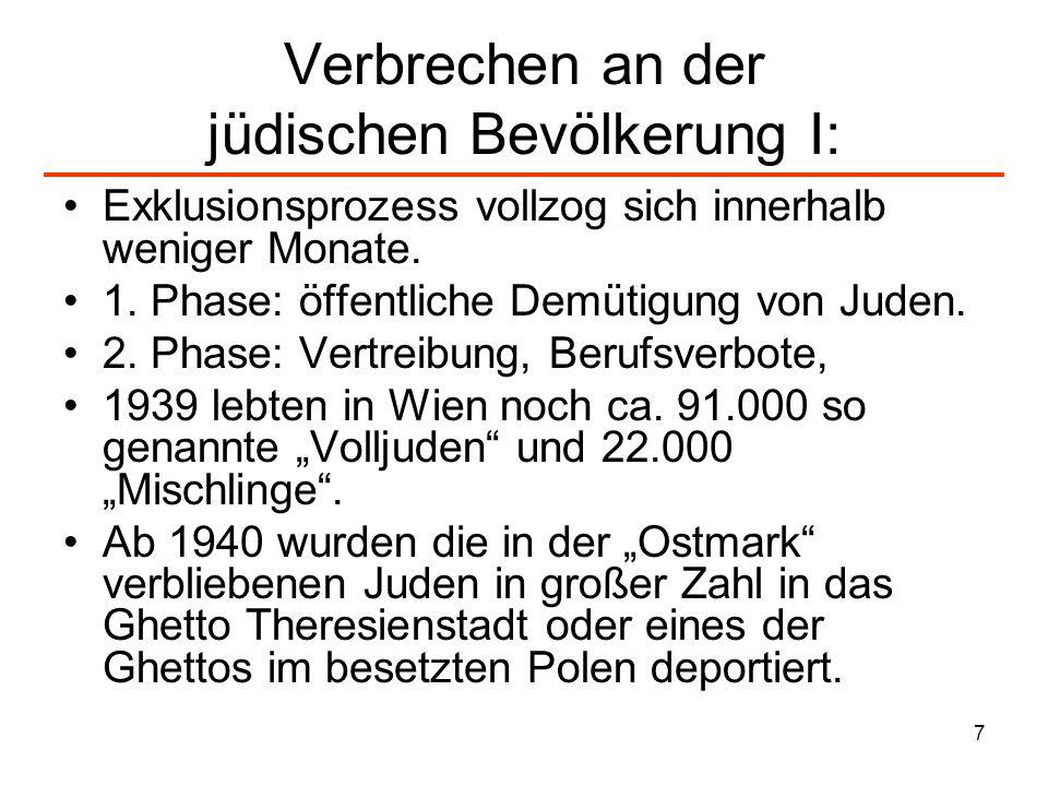 7 Verbrechen an der jüdischen Bevölkerung I: Exklusionsprozess vollzog sich innerhalb weniger Monate. 1. Phase: öffentliche Demütigung von Juden. 2. P