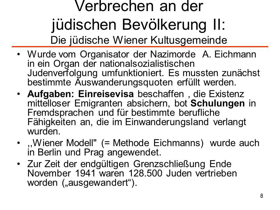 8 Verbrechen an der jüdischen Bevölkerung II: Die jüdische Wiener Kultusgemeinde Wurde vom Organisator der Nazimorde A. Eichmann in ein Organ der nati