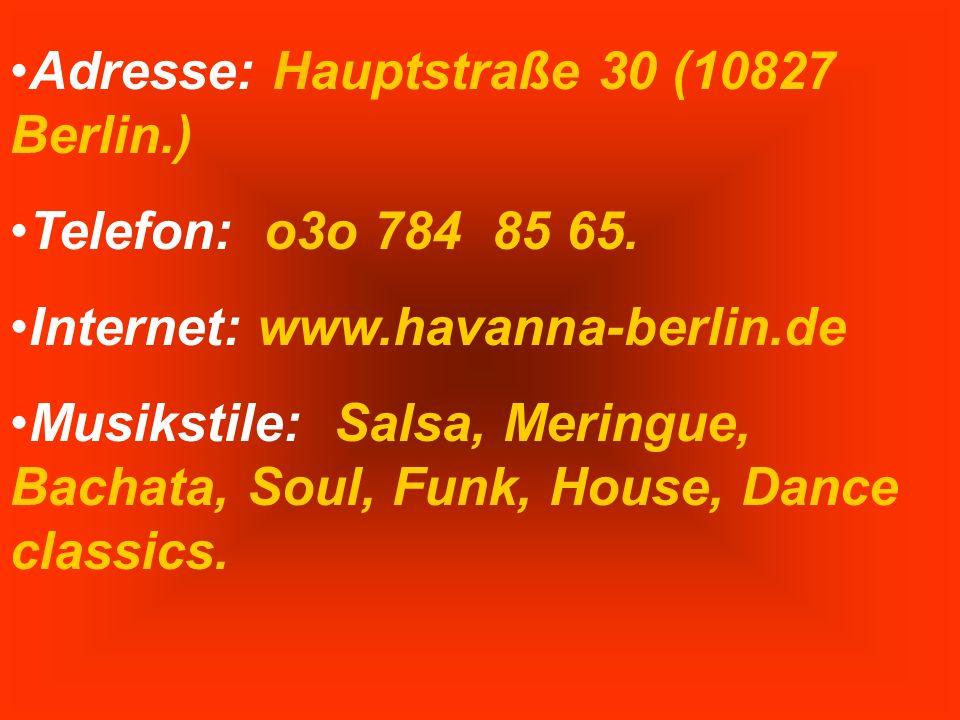Adresse: Hauptstraße 30 (10827 Berlin.) Telefon: o3o 784 85 65. Internet: www.havanna-berlin.de Musikstile: Salsa, Meringue, Bachata, Soul, Funk, Hous