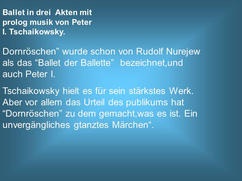 Ballet in drei Akten mit prolog musik von Peter I. Tschaikowsky. Dornröschen wurde schon von Rudolf Nurejew als das Ballet der Ballette bezeichnet,und