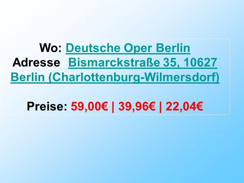 Wo: Deutsche Oper BerlinDeutsche Oper Berlin Adresse: Bismarckstraße 35, 10627 Berlin (Charlottenburg-Wilmersdorf)Bismarckstraße 35, 10627 Berlin (Cha