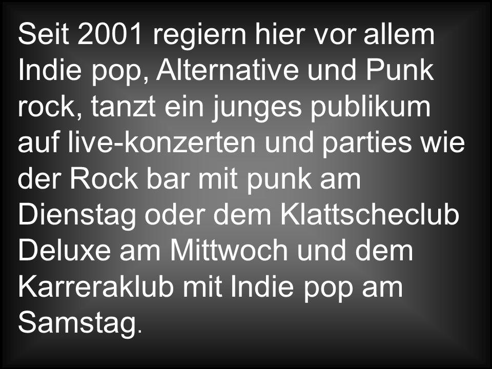 Seit 2001 regiern hier vor allem Indie pop, Alternative und Punk rock, tanzt ein junges publikum auf live-konzerten und parties wie der Rock bar mit p