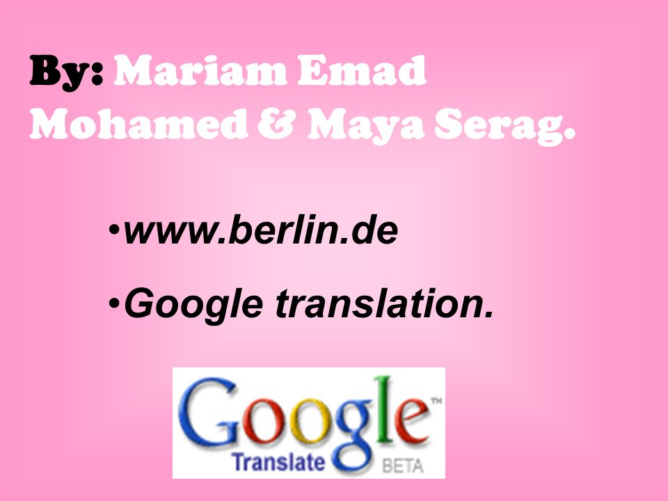 By: Mariam Emad Mohamed & Maya Serag. www.berlin.de Google translation.