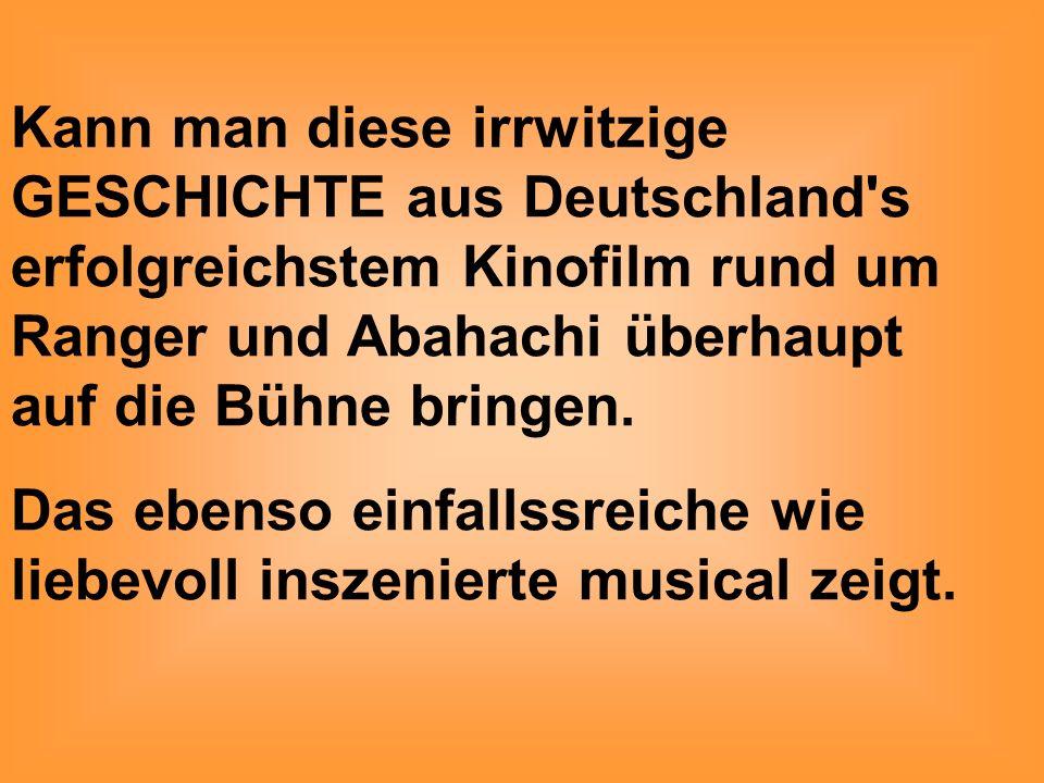 Kann man diese irrwitzige GESCHICHTE aus Deutschland's erfolgreichstem Kinofilm rund um Ranger und Abahachi überhaupt auf die Bühne bringen. Das ebens