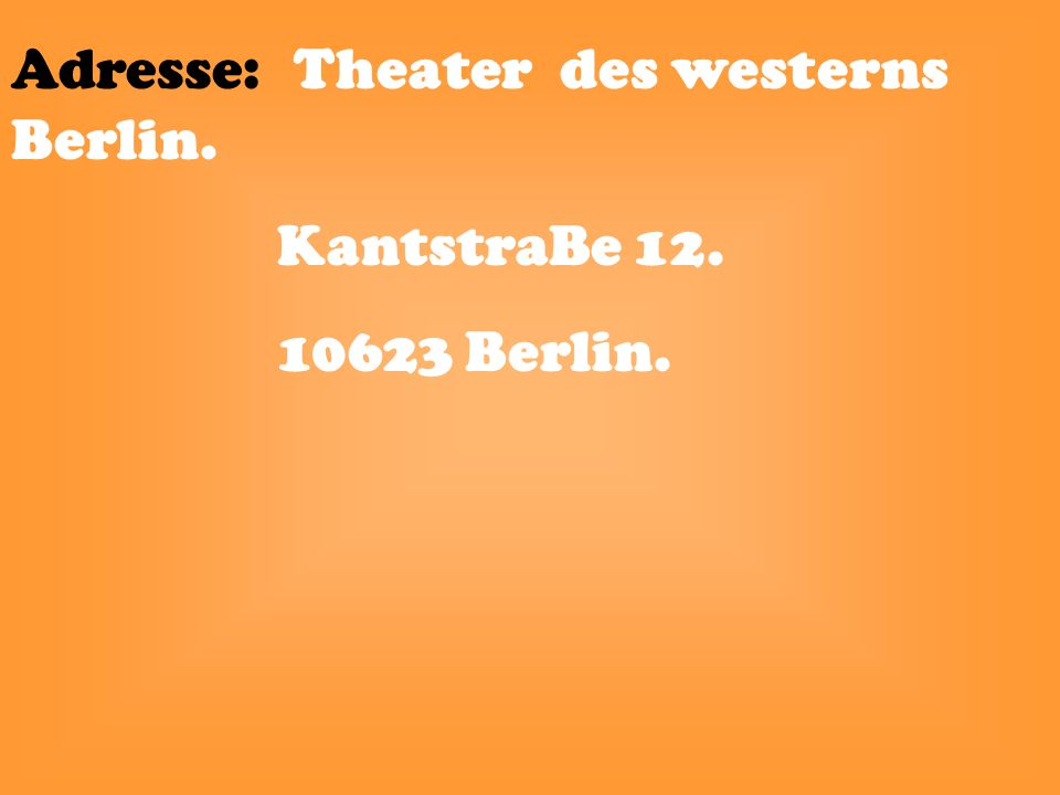 Adresse: Theater des westerns Berlin. KantstraBe 12. 10623 Berlin.