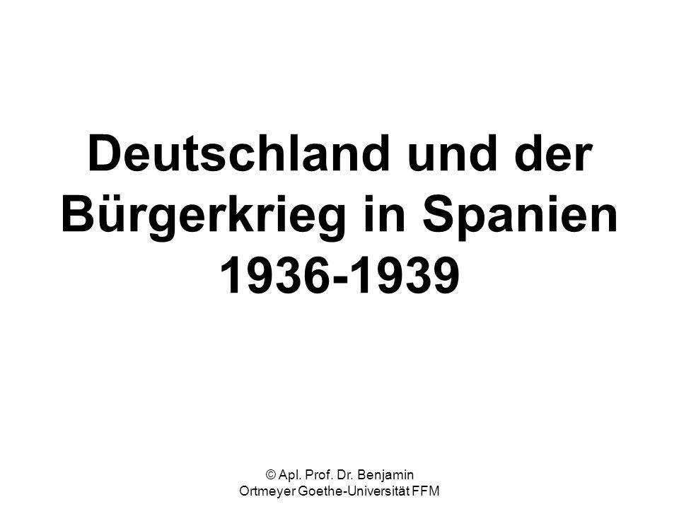 © Apl. Prof. Dr. Benjamin Ortmeyer Goethe-Universität FFM Deutschland und der Bürgerkrieg in Spanien 1936-1939