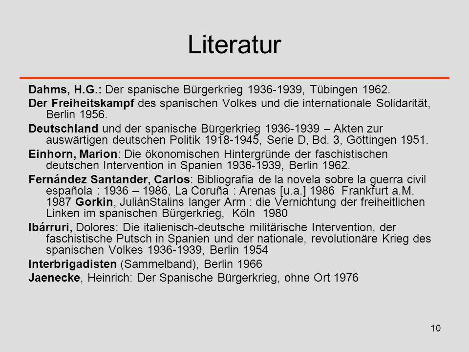 10 Literatur Dahms, H.G.: Der spanische Bürgerkrieg 1936-1939, Tübingen 1962. Der Freiheitskampf des spanischen Volkes und die internationale Solidari