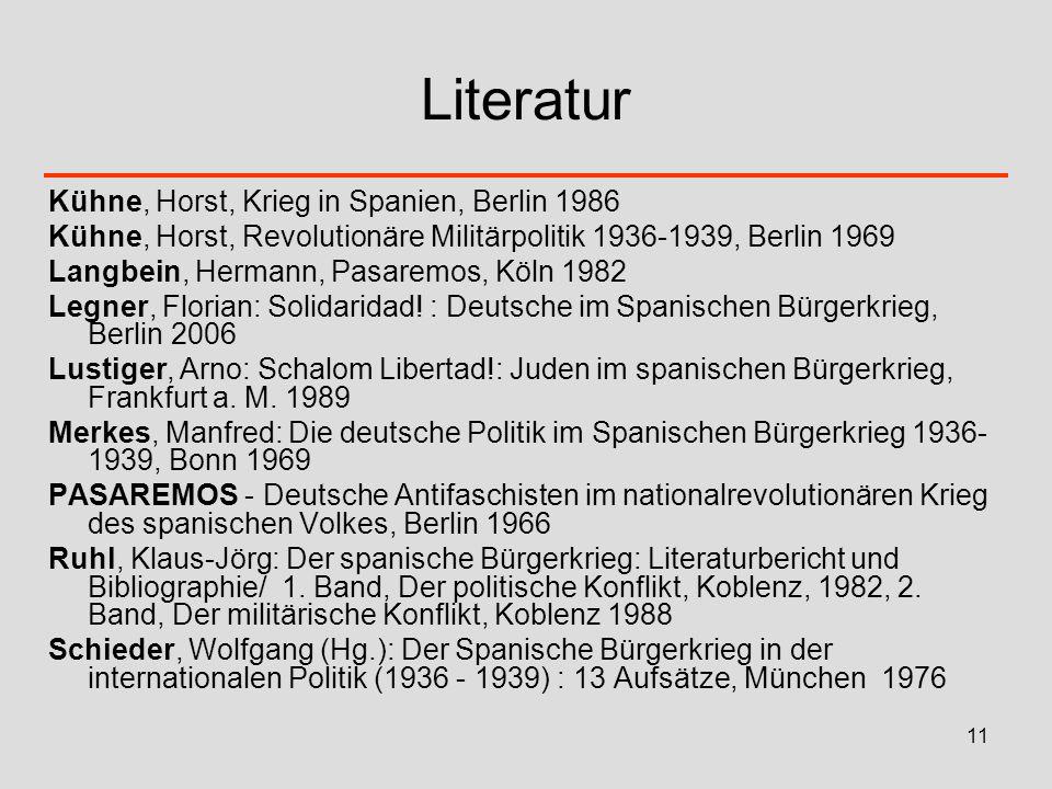 11 Literatur Kühne, Horst, Krieg in Spanien, Berlin 1986 Kühne, Horst, Revolutionäre Militärpolitik 1936-1939, Berlin 1969 Langbein, Hermann, Pasaremo